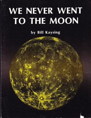 We Never Went To The Moon, Bill Kaysing's self-published manifesto and the beginning of the moon landing conspiracy movement.