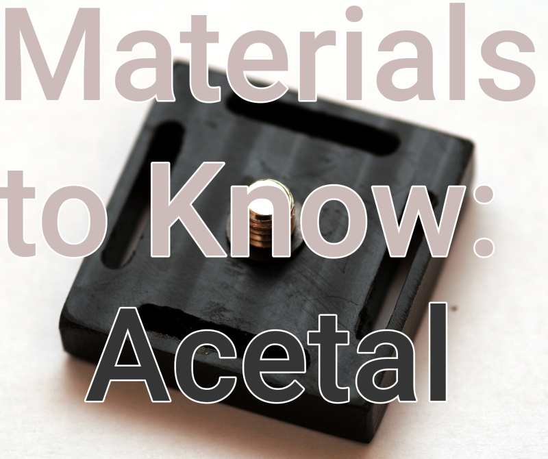 Materials To Know: Acetal And Delrin | Hackaday