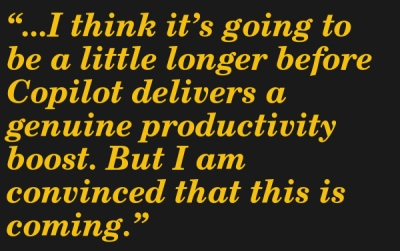 I think it's going to be a little longer before Copilot delivers a genuine productivity boost. But I am convinced that this is coming. --Colin Eberhardt