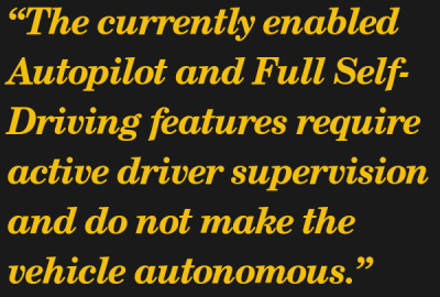 """Qote from Tesla support page: """"The currently enabled Autopilot and Full Self-Driving features require active driver supervision and do not make the vehicle autonomous."""""""